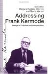 Addressing Frank Kermode: Essays in Criticism and Interpretation - Margaret Tudeau-Clayton, Martin Warner, Tudeau-Clayton