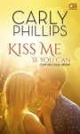 Kiss Me If You Can (Cium Aku Kalau Berani) - Carly Phillips, Nur Anggraini