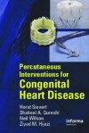 Percutaneous Interventions for Congenital Heart Disease - Horst Siever, Shakeel A. Qureshi, Neil Wilson, Ziyad M. Hijazi