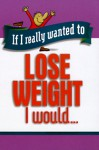 If I Really Wanted To Lose Weight, I Would (If I Really Wanted Too...) - Honor Books