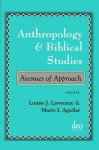Anthropology And Biblical Studies: Avenues Of Approach - Louise Lawrence, M. Aguilar