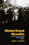 Waterfront Revolts: New York and London Dockworkers, 1946-61 - Colin J. Davis, David Montgomery, David Brody