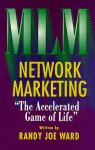 Network Marketing : The Accelerated Game of Life - Randy J. Ward