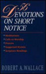 56 Devotions On Short Notice - Robert A. Wallace
