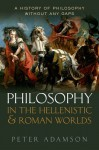 Philosophy in the Hellenistic and Roman Worlds: A History of Philosophy without any gaps, Volume 2 - Peter Adamson
