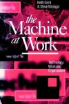 The Machine at Work: Technology, Work and Organization - Keith Grint, Steve Woolgar