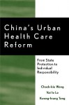 China's Urban Health Care Reform: From State Protection to Individual Responsibility - Zhuoqi Wang, Chack-Kie Wong, Kwong-Ieung Tang, Zhuoqi Wang