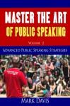 Master The Art of Public Speaking Volume 2: Advanced Public Speaking Strategies - Coach Mark Davis, Mark Davis