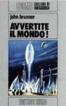 Avvertite il mondo! - John Brunner, Gianpaolo Cossato, Sandro Sandrelli