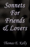 Sonnets for Friends & Lovers - Thomas E. Kelly