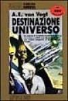 Destinazione universo - A.E. van Vogt, Sandro Pergameno, Rosalia Monti, Tiziana Bordi