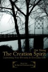 The Creation Spirit: Expressing Your Divinity in Everyday Life - James H. Young