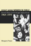 Right-Wing Women in Chile: Feminine Power and the Struggle Against Allende, 1964-1973 - Margaret Power