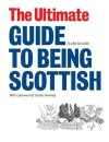 The Ultimate Guide to Being Scottish - Clark McGinn
