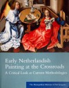 Early Netherlandish Painting at the Crossroads: A Critical Look at Current Methodologies: The Metropolitan Museum of Art Symposia - Maryan W. Ainsworth