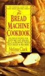 The Bread Machine Cookbook - Melissa Clark