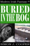 Buried in the Bog (Modern Irish Fantasy Book 4) - Simon J. Cooper