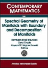 Spectral Geometry of Manifolds with Boundary and Decomposition of Manifolds: Proceedings of the Workshop on Spectral Geometry of Manifolds with Boundary and Decomposition of Manifolds, Roskilde University, Roskilde, Denmark, August 6-9, 2003 - Workshop on Spectral Geometry of Manifol, Workshop on Spectral Geometry of Manifol