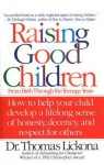 Raising Good Children: From Birth Through The Teenage Years - Thomas Lickona