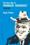 The New Age of Franklin Roosevelt, 1932-1945 - Dexter Perkins