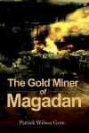 The Gold Miner of Magadan - Patrick Wilson Gore