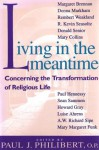 Living in the Meantime: Concerning the Transformation of Religious Life - Paul J. Philibert