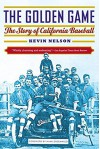 The Golden Game: The Story of California Baseball - Kevin Nelson, Hank Greenwald