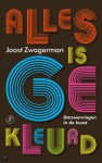 Alles is gekleurd: omzwervingen in de kunst - Joost Zwagerman