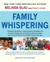Family Whispering: The Baby Whisperer's Commonsense Strategies for Communicating and Connecting with the People You Love and Making Your Whole Family Stronger - Melinda Blau, Tracy Hogg