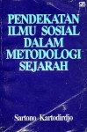 Pendekatan Ilmu Sosial dalam Metodologi Sejarah - Sartono Kartodirdjo