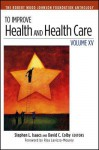 To Improve Health and Health Care: Volume XV: The Robert Wood Johnson Foundation Anthology - Stephen L. Isaacs, David C. Colby, Risa Lavizzo-Maurey