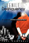 Juvenile Delinquency: A Call for Divine Intervention - Paul Campbell