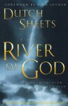 The River of God: Moving in the Flow of God's Plan for Revival - Dutch Sheets