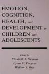 Emotion, Cognition, Health, and Development in Children and Adolescents (Penn State Series on Child and Adolescent Development) - Elizabeth J. Susman, Lynne V. Feagans, William J. Ray