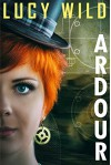 Ardour: An Erotic Steampunk Story - Lucy Wild
