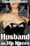 Husband on His Knees (Femdom Erotica Bundle) - Charlotte Mistry