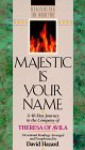Majestic is Your Name: A 40-Day Journey in the Company of Theresa of Avila - David Hazard