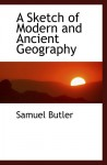 A Sketch of Modern and Ancient Geography - Samuel Butler