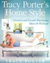 Tracy Porter's Home Style: Creative and Livable Decorating Ideas for Everyone - Tracy Porter