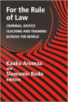 For the Rule of Law: Criminal Justice Teaching and Training Across the World - Kauko Aromaa, Slawomir