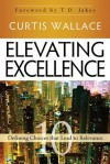 Elevating Excellence: 10 Defining Choices that Lead to Relevance - Curtis Wallace, T.D. Jakes