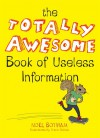 The Totally Awesome Book of Useless Information - Noel Botham, Travis Nichols