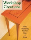 Workshop Creations: Classic Woodworking Projects for Indoors & Outdoors - Tom Carpenter, Jen Weaverling, Steve Foley