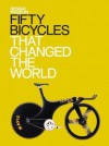Fifty Bicycles That Changed The World - Alex Newson, Design Museum