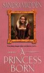 A Princess Born - Sandra Madden