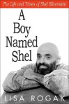 A Boy Named Shel: The Life and Times of Shel Silverstein - Lisa Rogak