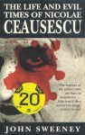 The Life and Evil Times of Nicolae Ceausescu - John Sweeney