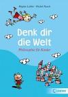 Denk dir die Welt: Philosophie für Kinder - Michel Puech, Brigitte Labbé, Jacques Azam, Anne Braun