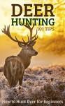 Deer Hunting 101 Tips: How to Hunt Deer for Beginners - Robert Fairbanks