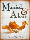 Married and Alone Book - Douglas Weiss